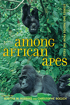 Among African apes : stories and photos from the field