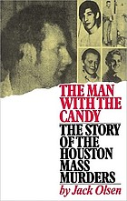 The man with the candy : the story of the Houston mass murders / by Jack Olsen.