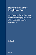 Stewardship and the kingdom of God : an historical, exegetical, and contextual study of the parable of the unjust steward in Luke 16:1-13