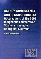 Agency, contingency and census process : observations of the 2006 Indigenous enumeration strategy in remote Aboriginal Australia