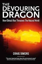 The Devouring Dragon: How China's Rise Threatens the Natural World.