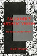 Faulkner's artistic vision : the bizarre and the terrible