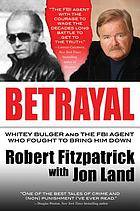 Betrayal : Whitey Bulger and the FBI Agent Who Fought to Bring Him Down