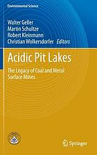 Acidic pit lakes : the legacy of coal and metal surface mines