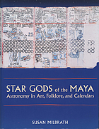 Star gods of the Maya : astronomy in art, folklore, and calendars