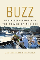 Buzz : urban beekeeping and the power of the bee