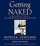 Getting naked : [a business fable--about shedding the three fears that sabotage client loyalty]