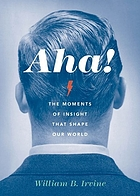 Aha! : the moments of insight that shape our world