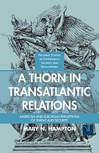 A thorn in transatlantic relations : American and European perceptions of threat and security