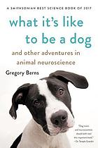What it's like to be a dog : and other adventures in animal neuroscience