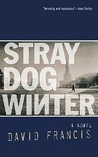 Stray dog winter : a novel