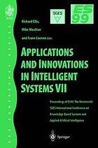 Applications and innovations in intelligent systems VII : proceedings of ES99, the nineteenth SGES International Conference on Knowledge Based Systems and Applied Artificial Intelligence, Cambridge, December 1999