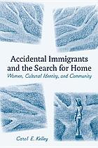 Accidental immigrants and the search for home : women, cultural identity, and community