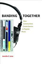 Banding Together : How Communities Create Genres in Popular Music.