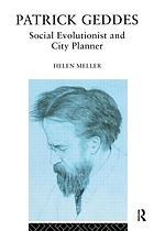 Patrick Geddes : social evolutionist and city planner