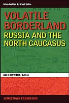 Volatile borderland : Russia and North Caucasus
