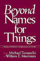 Beyond names for things : young children's acquisition of verbs
