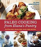Paleo cooking from Elana's pantry : gluten-free, grain-free, dairy-free recipes