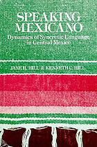 Speaking Mexicano : dynamics of syncretic language in Central Mexico