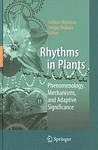 Rhythms in plants : phenomenology, mechanisms, and adaptive significance