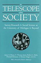 A telescope on society : survey research and social science at the University of Michigan and beyond