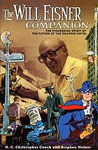 The Will Eisner companion : the pioneering spirit of the father of the graphic novel