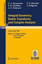 Integral geometry, radon transforms and complex analysis : lectures given at the 1st session of the Centro Internazionale Matematico Estivo (C.I.M.E.) held in Venice, Italy, June 3-12, 1996