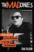 The mad ones : crazy Joe Gallo and the revolution at the edge of the underworld