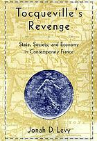 Tocqueville's revenge : state, society, and economy in contemporary France