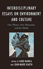 Interdisciplinary essays on environment and culture : one planet, one humanity, and the media
