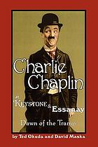 Charlie Chaplin at Keystone and Essanay : dawn of the Tramp