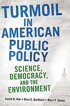 Turmoil in American public policy : science, democracy, and the environment