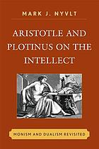 Aristotle and Plotinus on the intellect : monism and dualism revisited