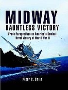 Midway : dauntless victory : fresh perspectives on America's seminal naval victory of World War II