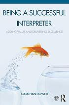 Being a successful interpreter : adding value and delivering excellence