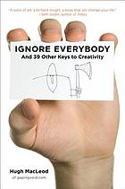 Ignore everybody : and 39 other keys to creativity