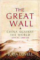 The Great Wall : China against the world : 1000 BC-AD 2000