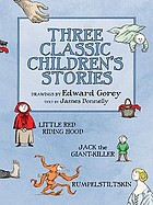 Three classic children's stories : Little Red Riding Hood, Jack the giant killer, Rumpelstiltskin