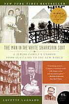 The man in the white sharkskin suit : a Jewish family's exodus from Old Cairo to the New World