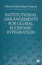 Institutional arrangements for global economic integration