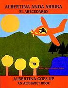 Albertina anda arriba : el abecedario = Albertina goes up : an alphabet book