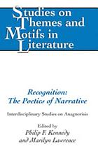 Recognition : the poetics of narrative : interdisciplinary studies on anagnorisis