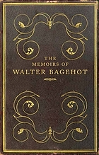 The memoirs of Walter Bagehot