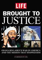 Brought to justice : Osama Bin Laden's war on America and the mission that stopped him.