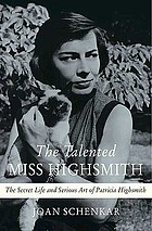 The talented Miss Highsmith : the secret life and serious art of Patricia Highsmith