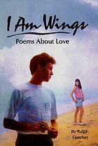 I am wings : poems about love