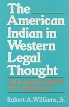 The American Indian in western legal thought : the discourses of conquest