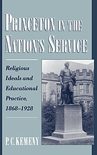 Princeton in the nation's service : religious ideals and educational practice, 1868-1928