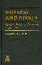 Friends and rivals : coalition politics in Denmark, 1901-1995