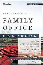The family office handbook : a guide for affluent families and the advisers who serve them